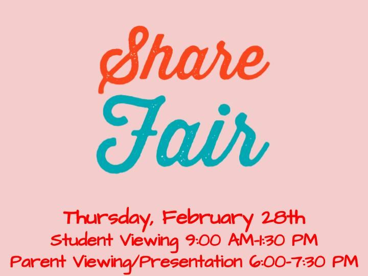 *UPDATE: Share Fair is now on Friday, March 1st!!! The exhibits will be set up for students to view during the school day.  Parent/family presentations will be held that evening from 6:00-7:30 PM.